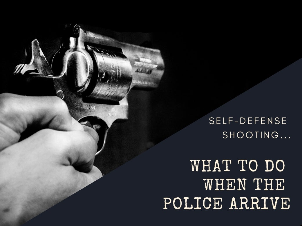 Shooting in Self Defense: What to Do When the Police Arrive